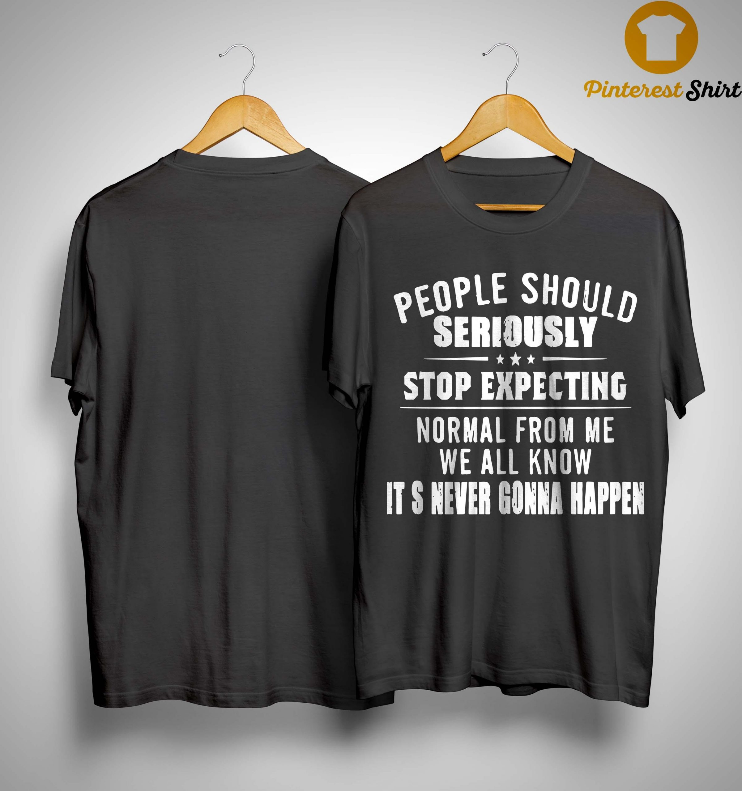 People Should Seriously Stop Expecting Normal From Me Shirt