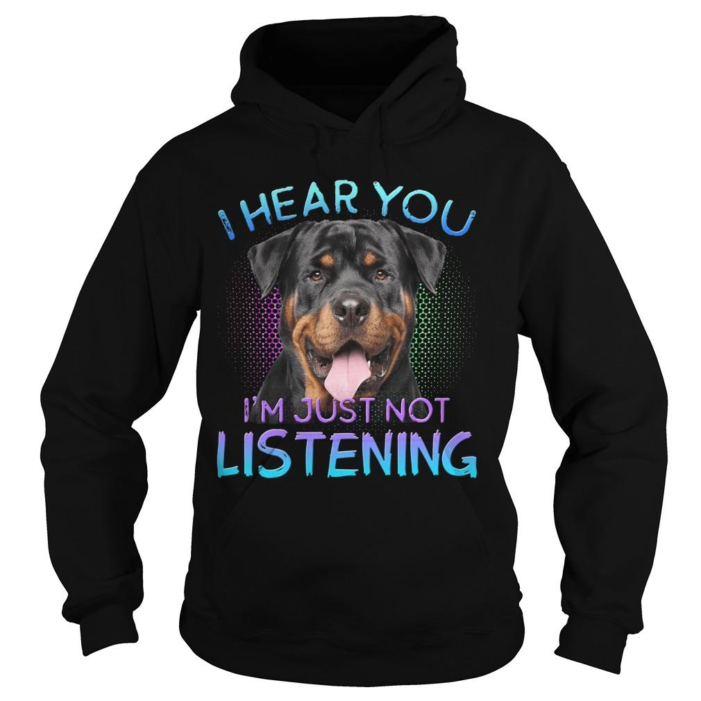 Rottweiler I Hear You I'm Just Not Listening Hoodie
