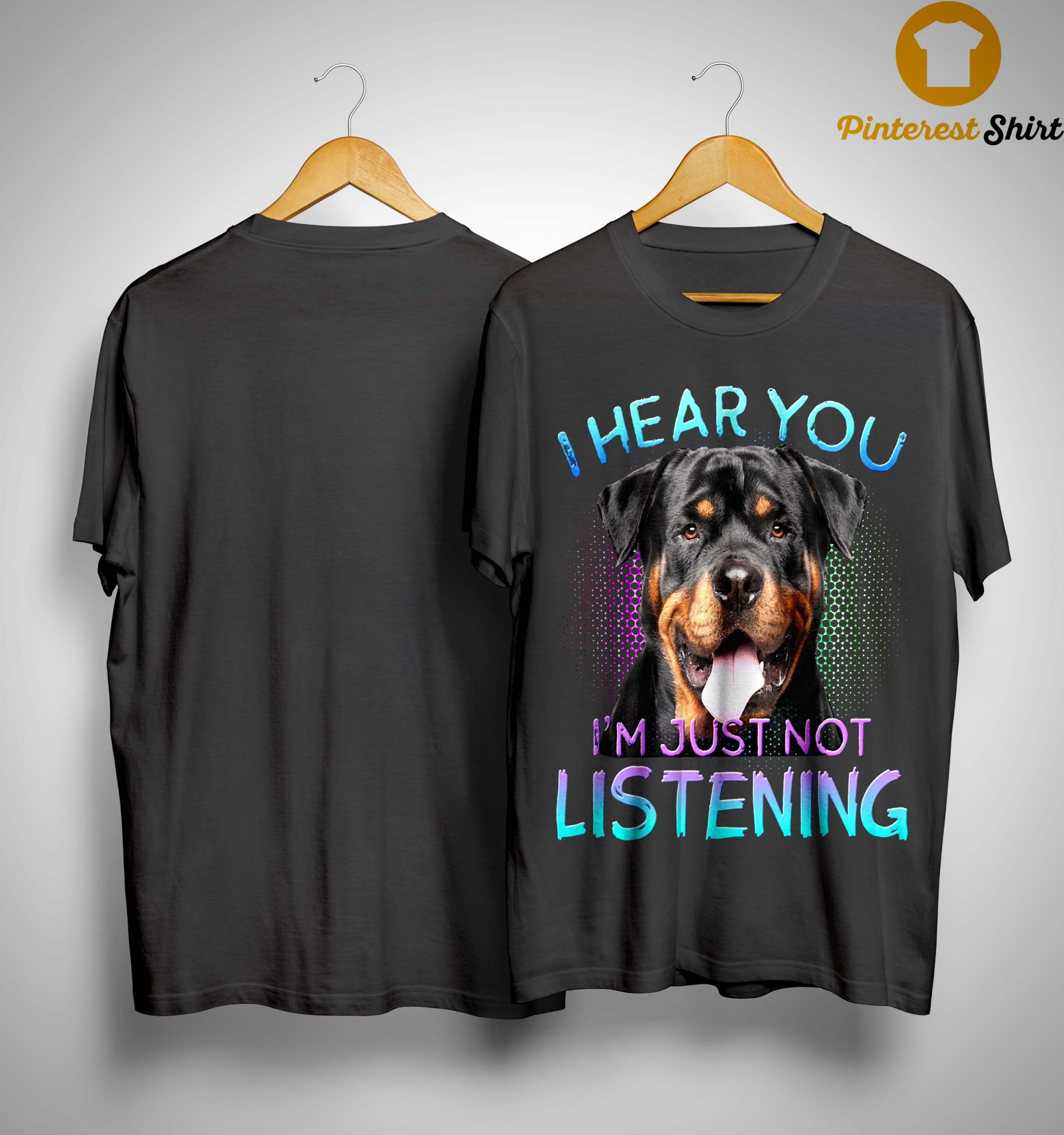 Rottweiler I Hear You I'm Just Not Listening Shirt