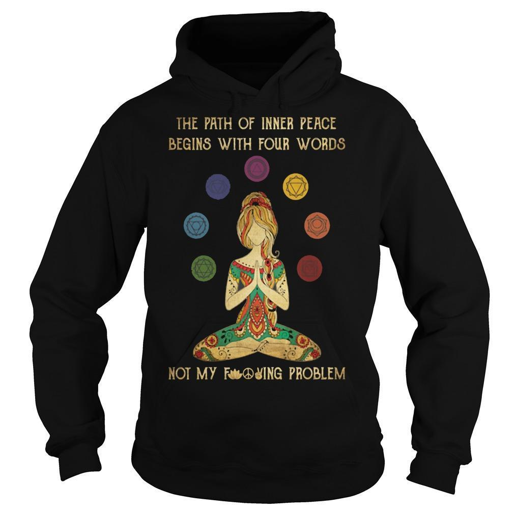The Path Of Inner Peace Begins With Four Words Not My Fucking Problem Hoodie