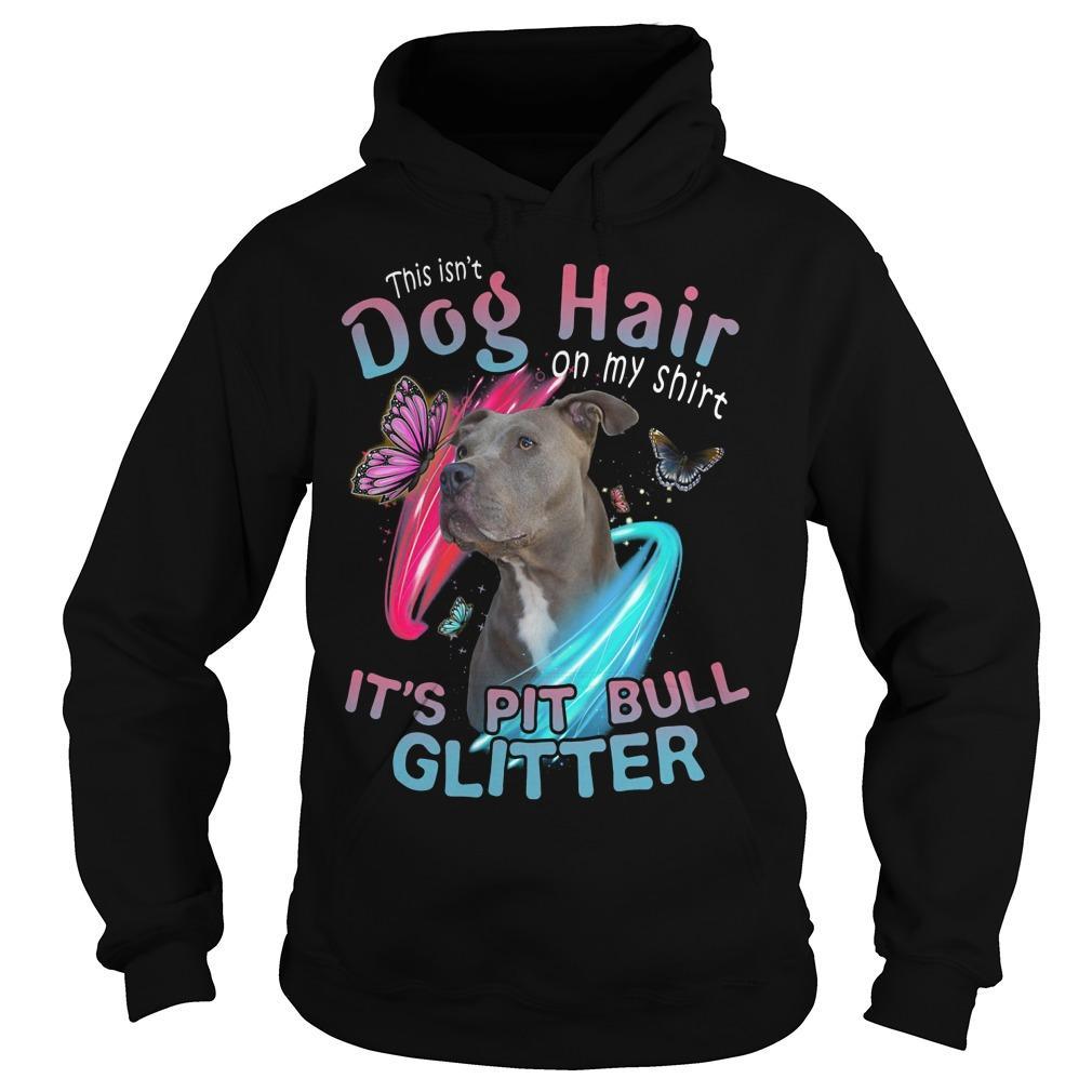 This Isn't Dog Hair On My It's Pitbull Glitter Hoodie