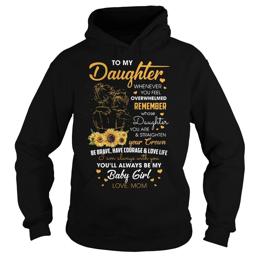 To My Daughter Whenever You Feel Overwhelmed Hoodie