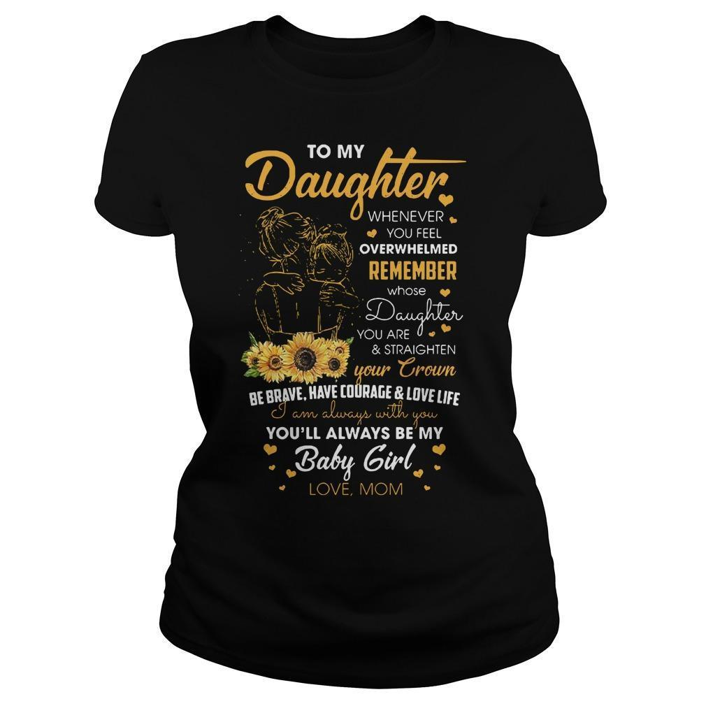 To My Daughter Whenever You Feel Overwhelmed Longsleeve