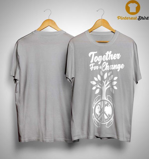 Together For Change Shirt