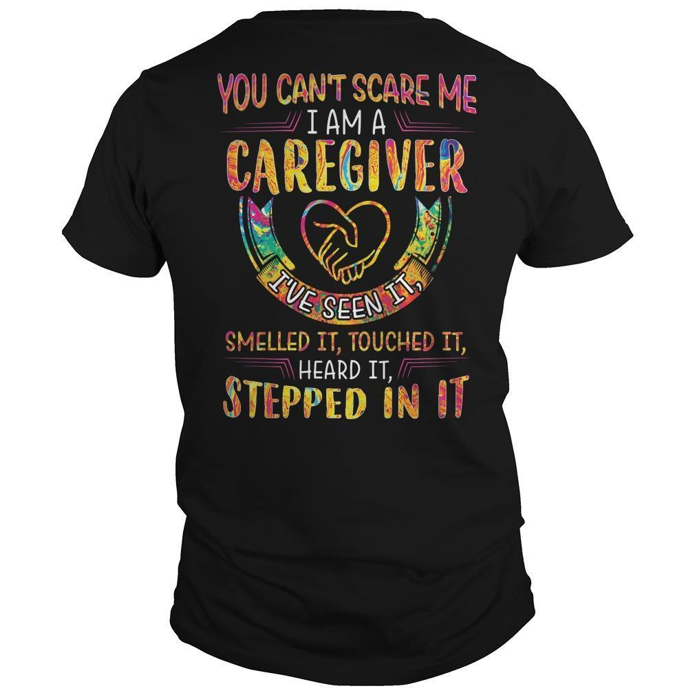 You Can't Scare Me I Am A Caregiver I've Seen It Shirt