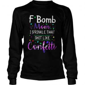 F- Bomb Mom I Sprinkle That Shit Like Confetti Longsleeve Tee
