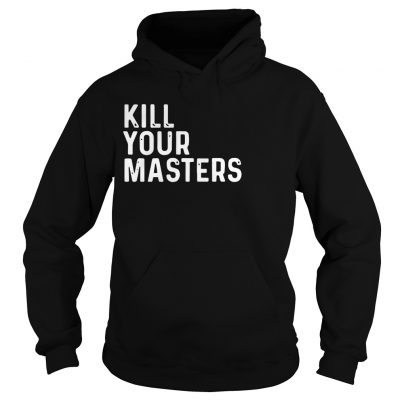 Kill Your Masters Hoodie