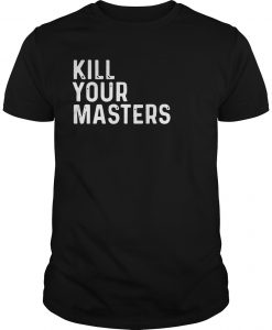 Kill Your Masters Shirt
