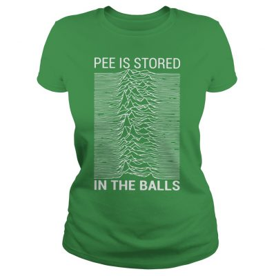 Pee Is Stored In The Balls Ladies Shirt