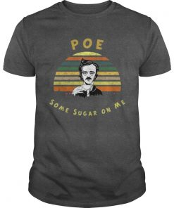 Sunset Edgar Allan Poe Some Sugar On Me Shirt