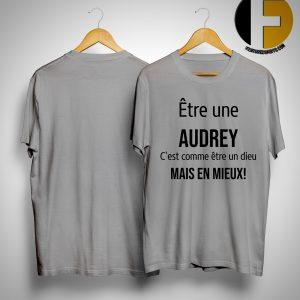 Être Une Audrey C'est Comme Être Un Dieu Mais En Mieux Shirt