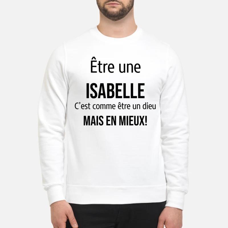 Être Une Isabelle C'est Comme Être Un Dieu Mais En Mieux Sweater