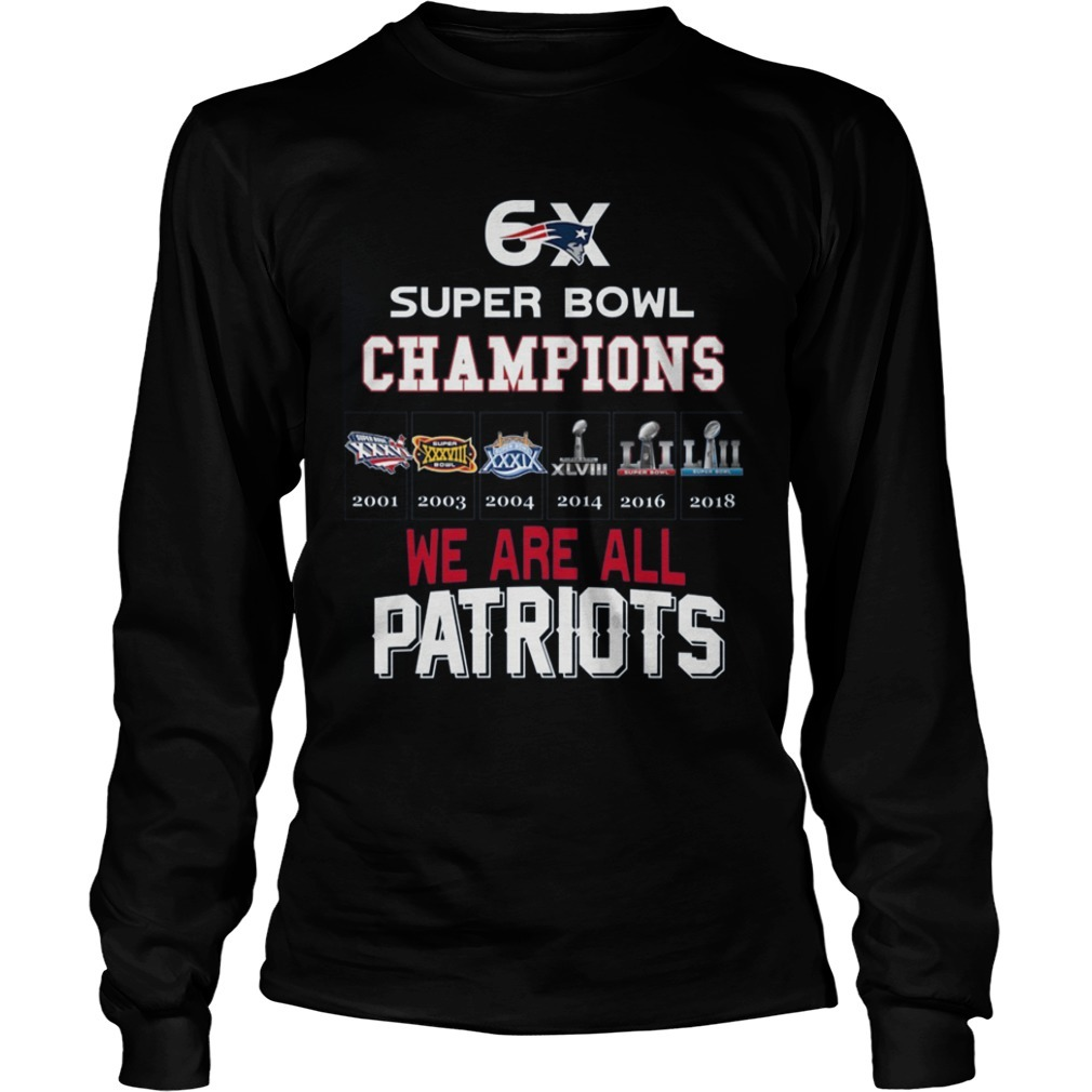 6x Super Bowl Champions We Are All Patriots Longsleeve Tee