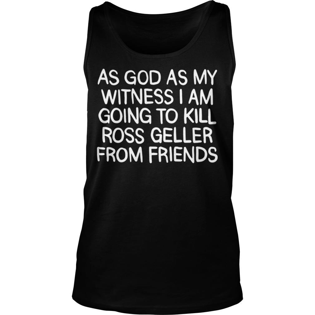 Adam Ellis As Good As My Witness I Am Going To Kill Ross Geller From Friends Tank Top
