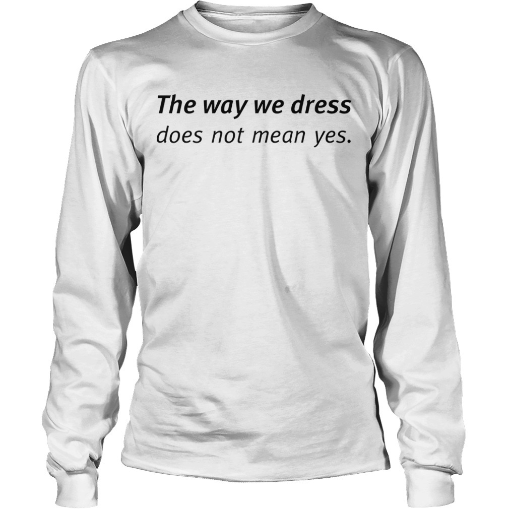 Angel Dei The Way We Dress Does Not Mean Yes Longsleeve Tee