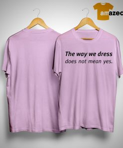 Angel Dei The Way We Dress Does Not Mean Yes Shirt