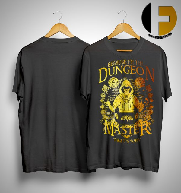 Because I'm The Dungeon Master That's Why Shirt