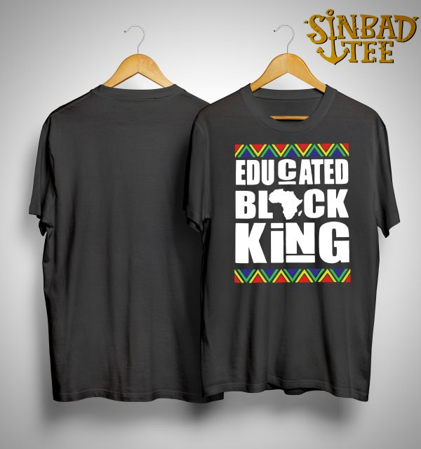 Black History Month Educated Black King Shirt