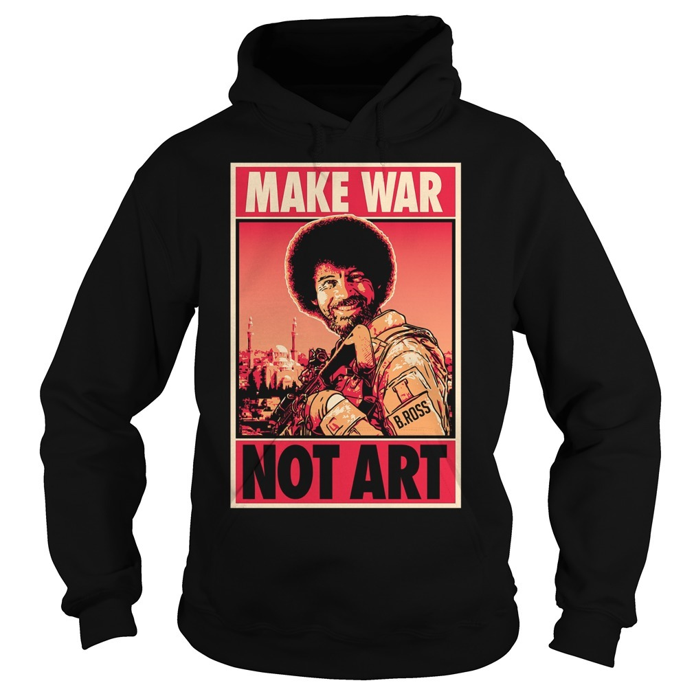 Bob Ross Make War Not Art Hoodie