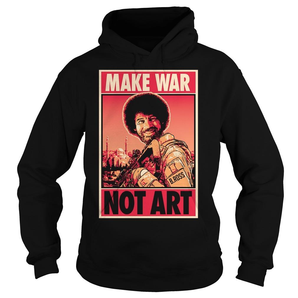 Bob Ross Make War Not Art Hoodie