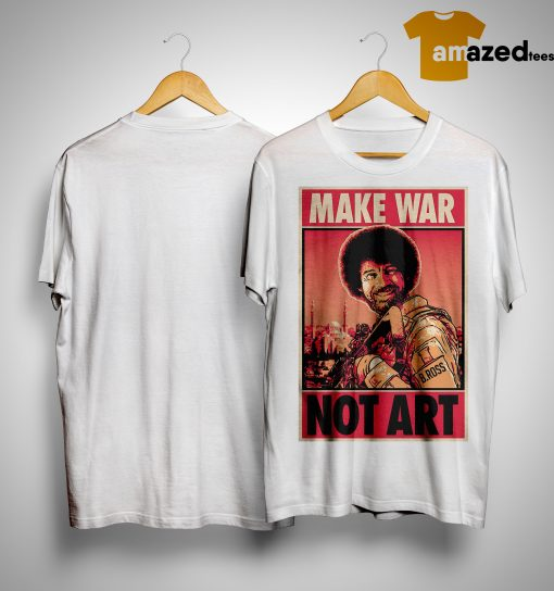 Bob Ross Make War Not Art Shirt