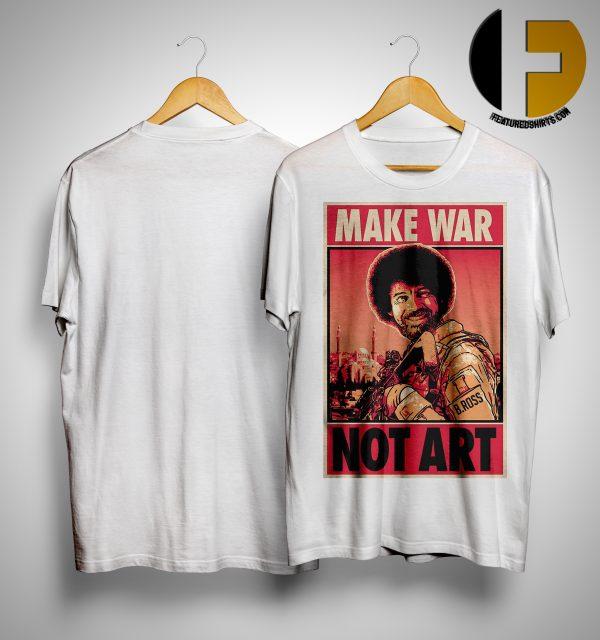 Bob Ross Make War Not Art Shirt