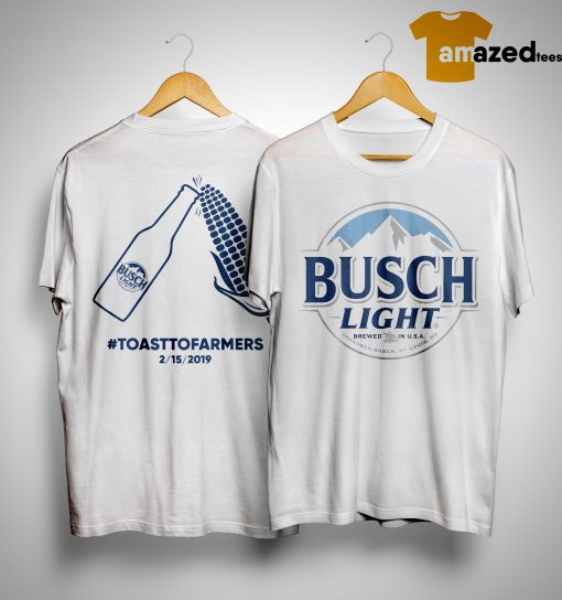 Busch Light Brewed In USA #toasttofarmers 2/15/2019 Shirt