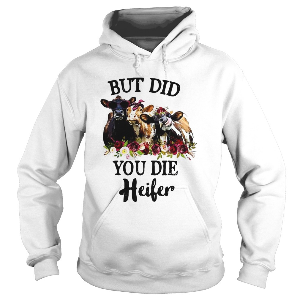 But Did You Die Heifer Hoodie