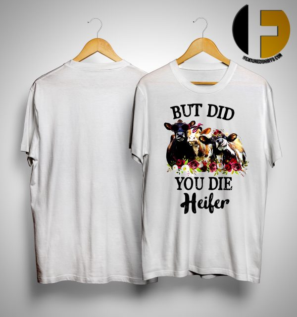 But Did You Die Heifer Shirt