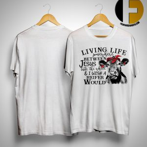 Cow Living Life Somewhere Between Jesus Take The Wheel Shirt
