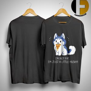 Cute Dog Pizza I'm Not Fat I'm Just A Little Husky Shirt