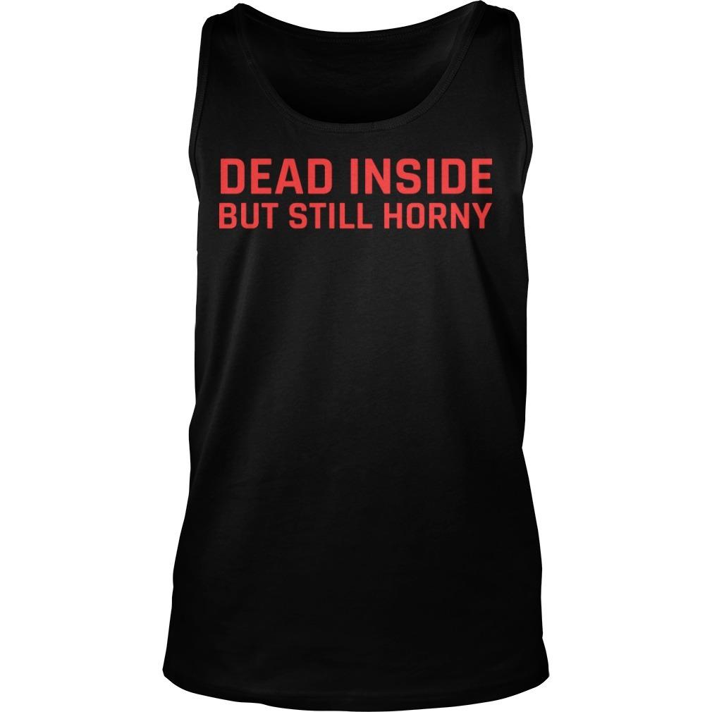 Dead Inside But Still Horny Tank Top