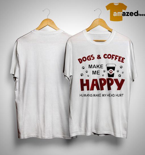 Dog & Coffee Make Me Happy Humans Make My Head Hurt Shirt