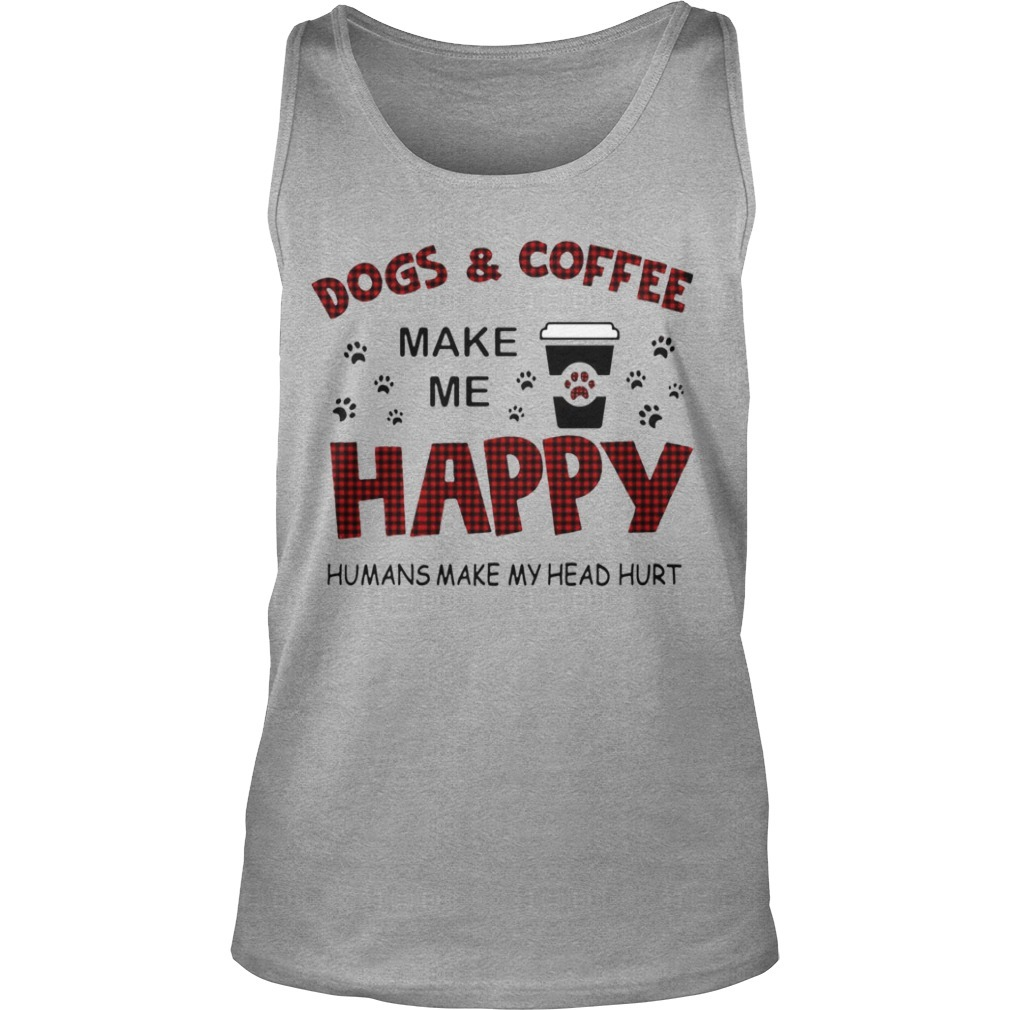 Dog & Coffee Make Me Happy Humans Make My Head Hurt Sweater