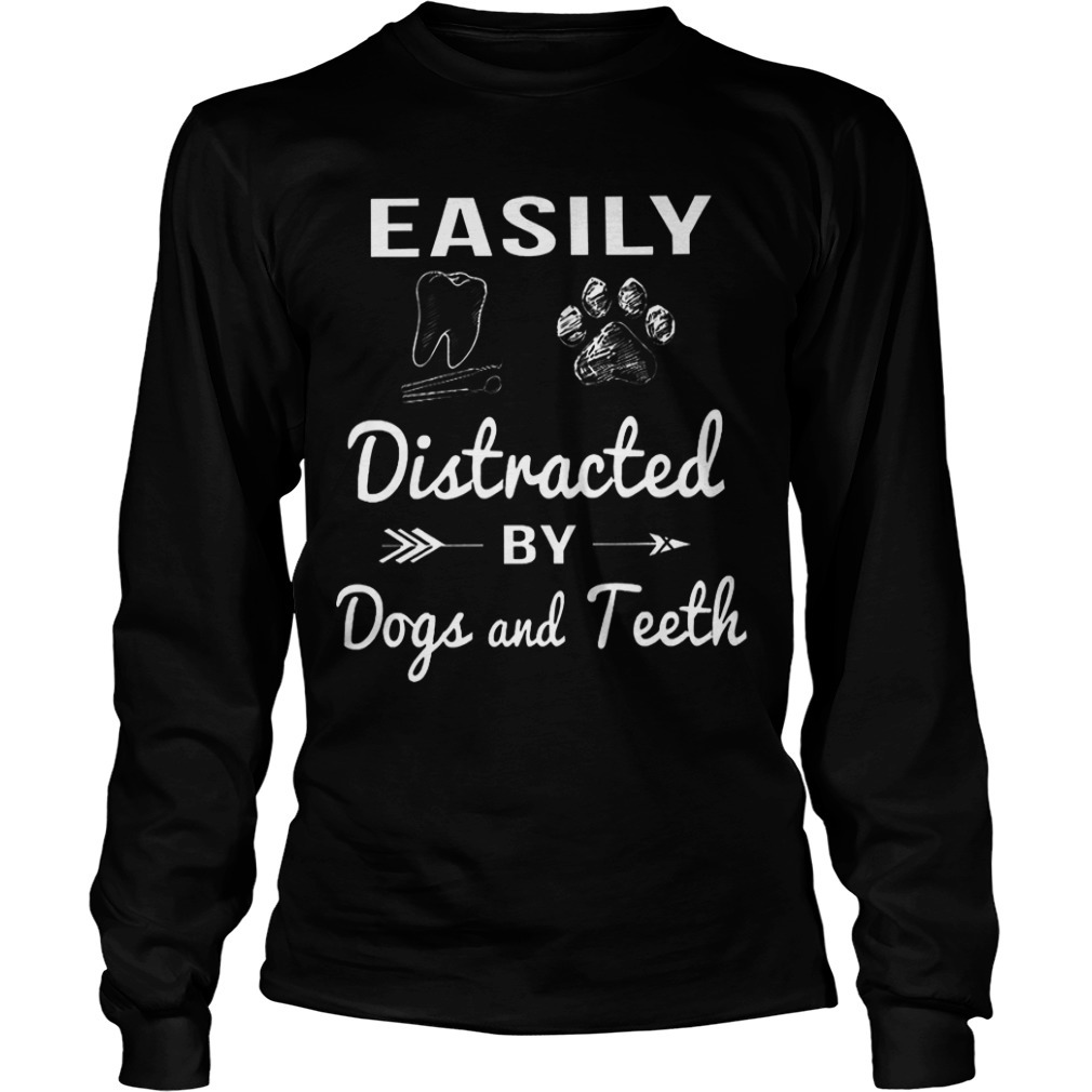 Easily Distracted by Dogs and Teeth Longsleeve TeeEasily Distracted by Dogs and Teeth Longsleeve Tee