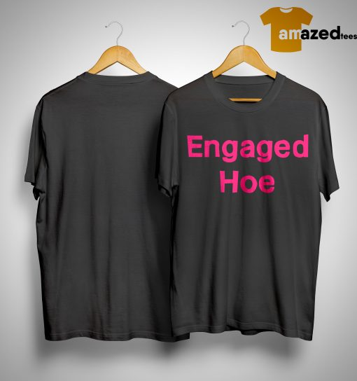 Engaged Hoe Shirt