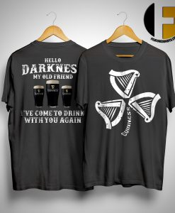 Guinness Irish Hello Darkness My Old Friend I've Comt To Drink With You Again Shirt