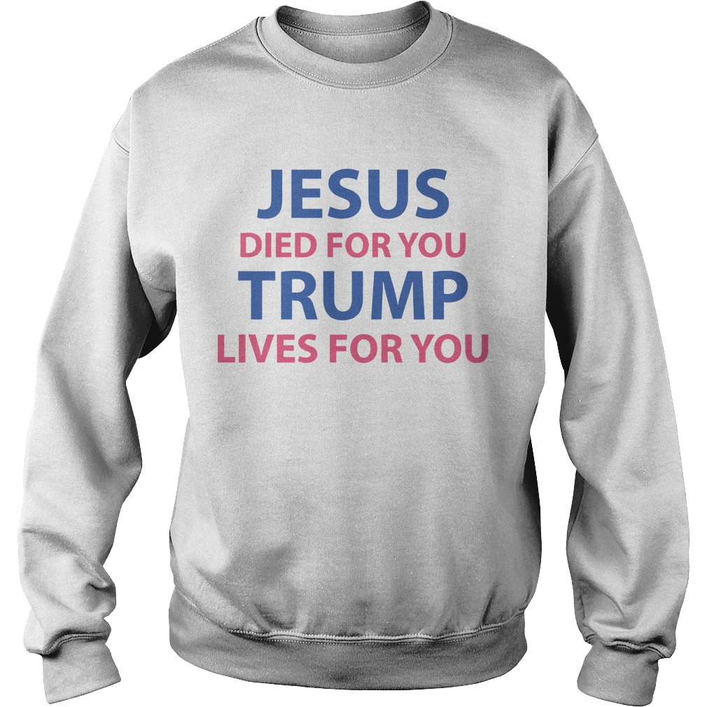 Helenhs Jesus Died For You Trump Lives For You Sweater