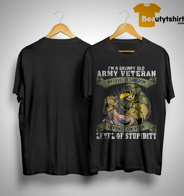 I'm A Grumpy Old Army Veteran My Level Of Sarcasm Depends On Your Level Of Stupidity Shirt