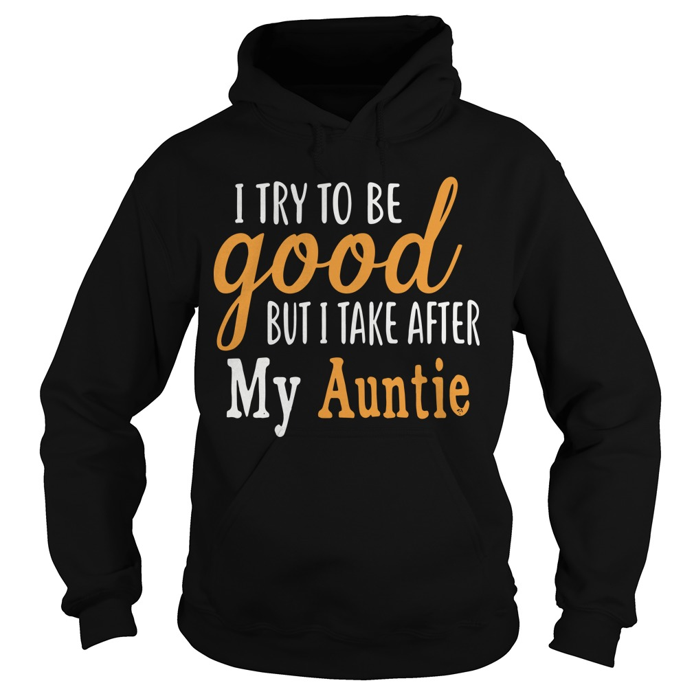 I Try To Be Good But I Take After My Auntie Hoodie