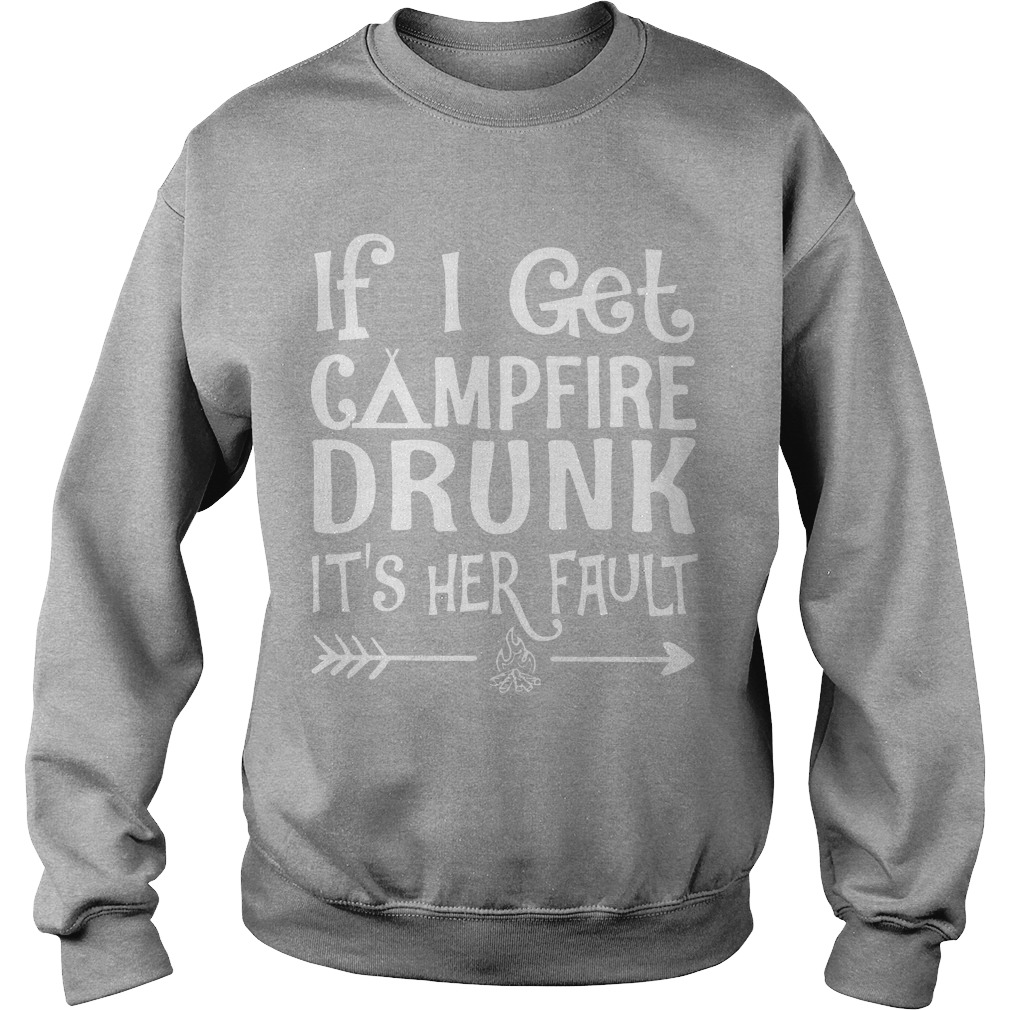 If I Get Campfire Drunk It's Her Fault Sweater