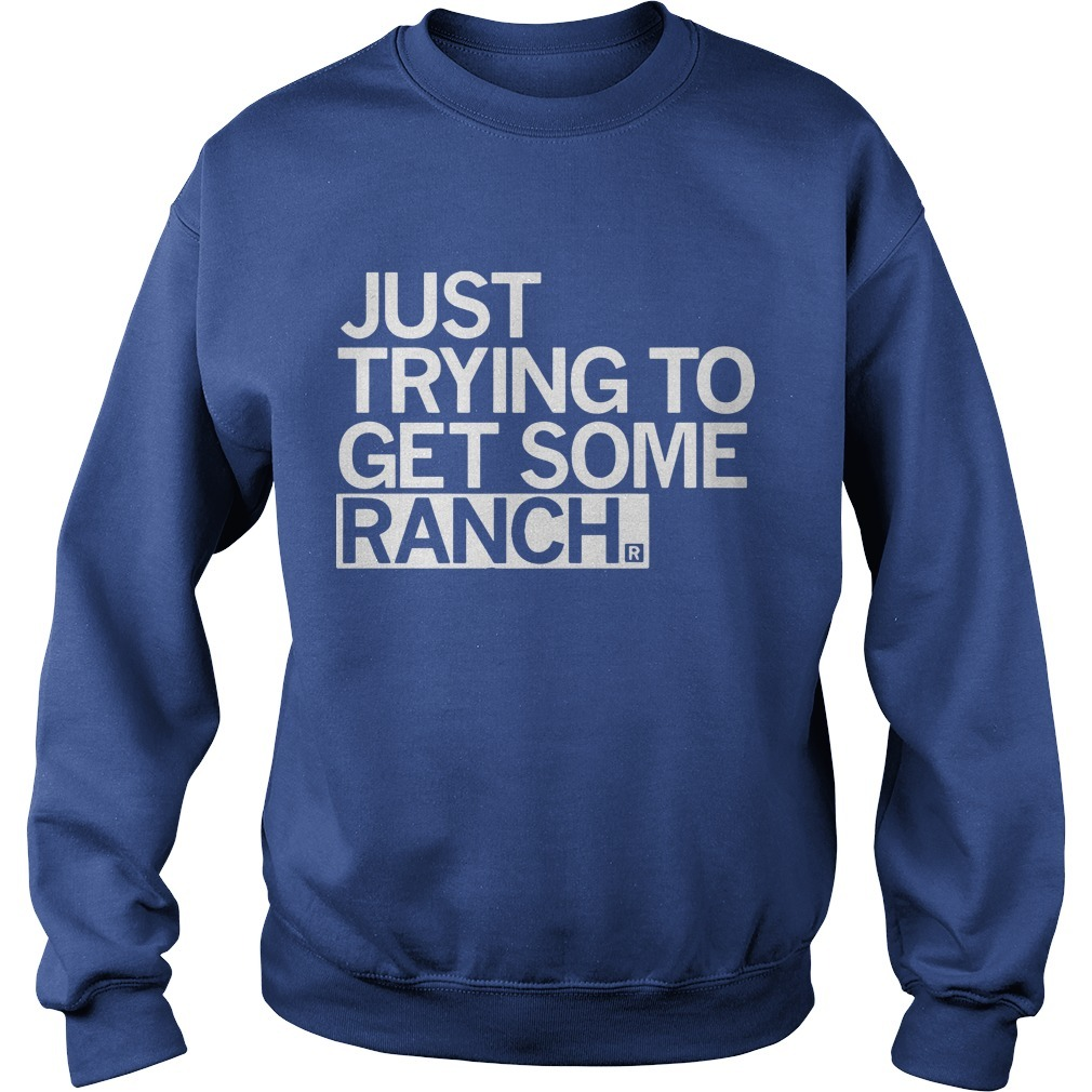 Just Trying To Get Some Ranch Sweater