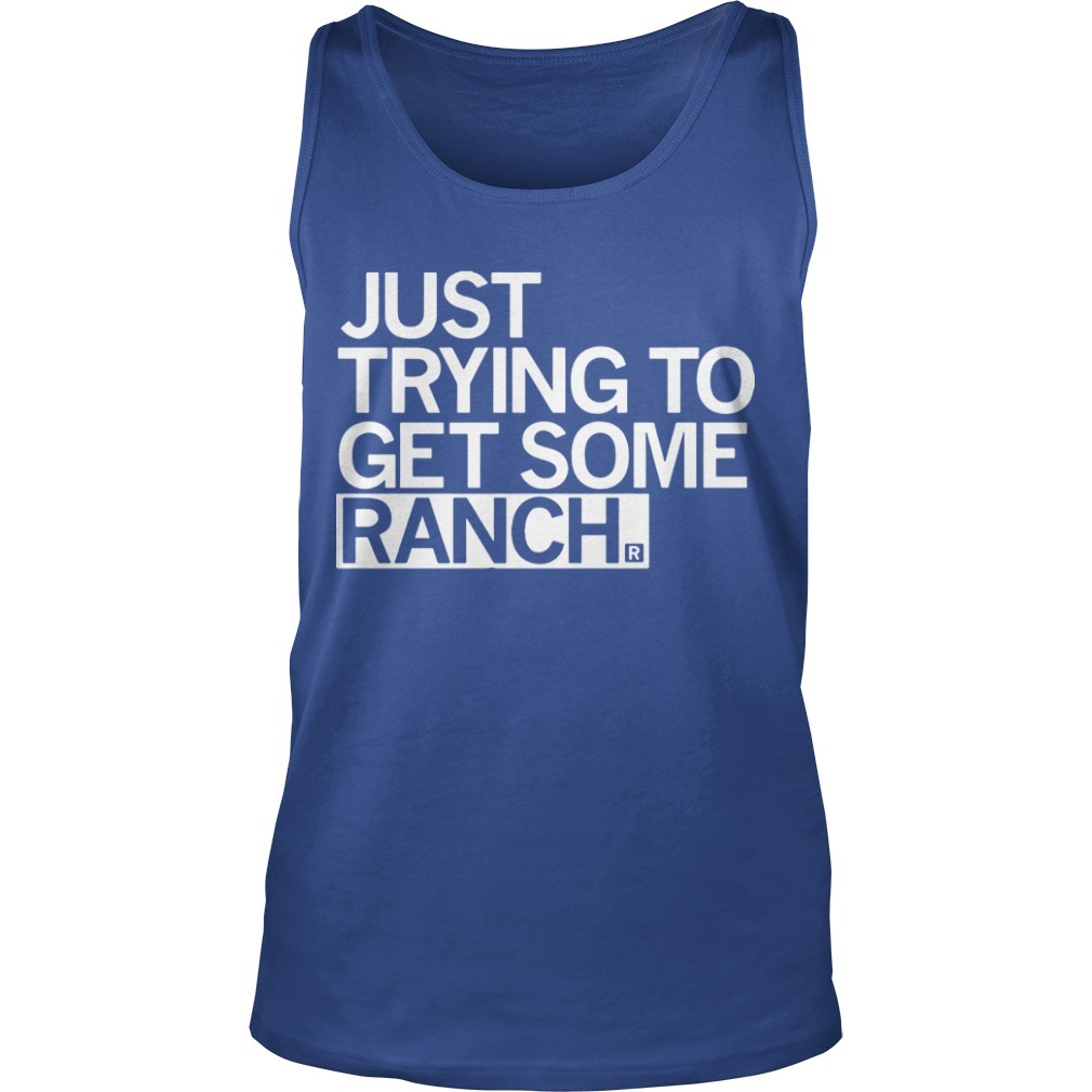 Just Trying To Get Some Ranch Tank Top