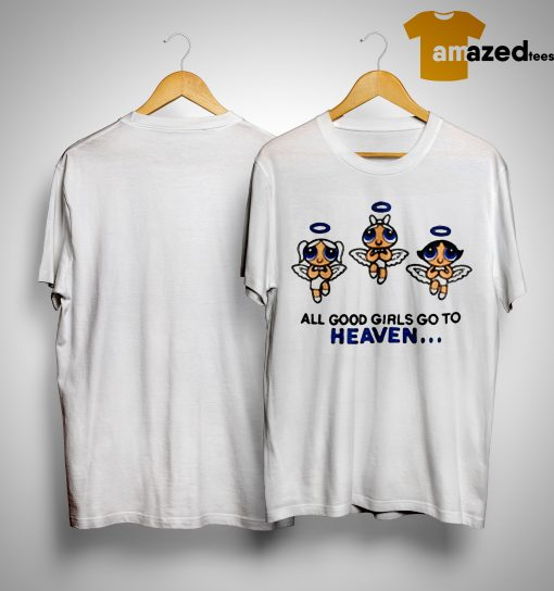 Kat Powerpuff Girls All Good Girls Go To Heaven Shirt