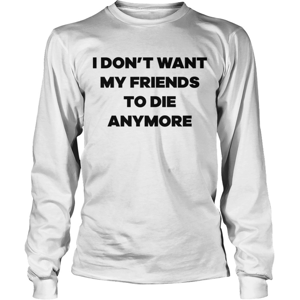 Lauren Hogg I Don't Want My Friend To Die Anymore Longsleeve Tee