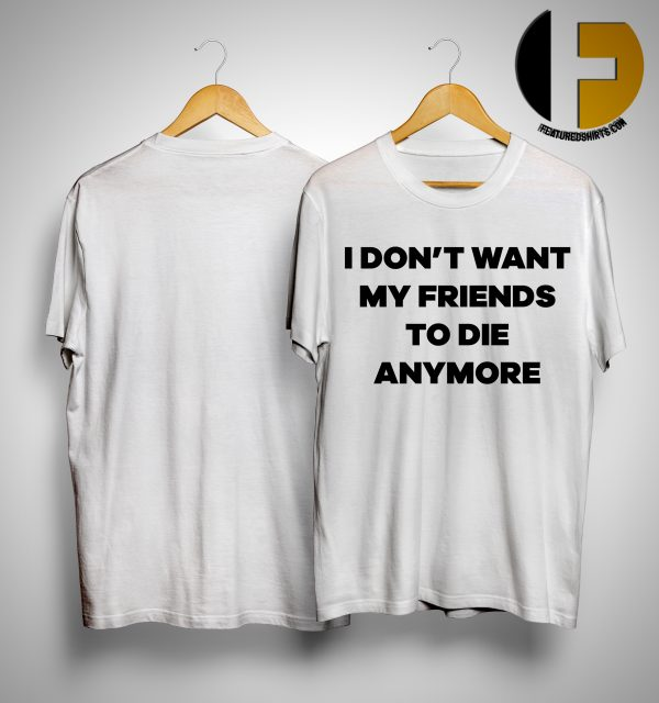 Lauren Hogg I Don't Want My Friend To Die Anymore Shirt