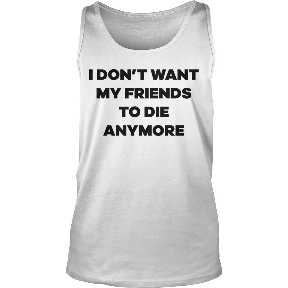 Lauren Hogg I Don't Want My Friend To Die Anymore Tank Top