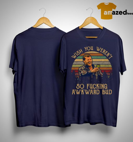 Letterkenny Wayne Wish You Weren't So Fucking Awkward Bud Sunset Shirt