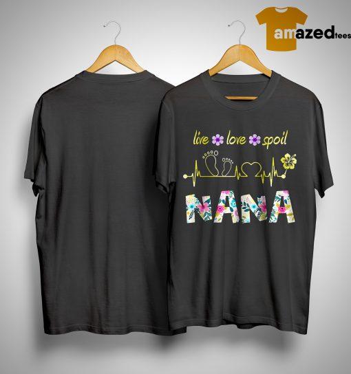 Live Love Spoil Nana Shirt