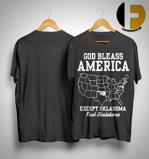 Map God Bless America Except Oklahoma Fuck Oklahoma Shirt